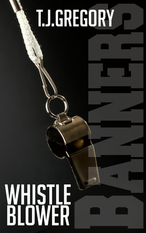 Whistleblower (Banners #1)  by  T.J. Gregory