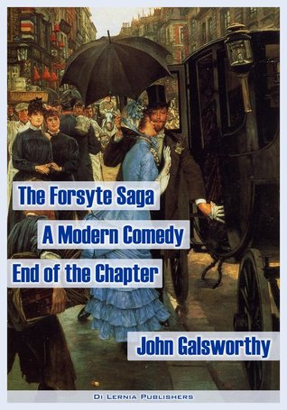 The Forsyte Saga, The Modern Comedy, The End of the Chapter (the complete Forsyte collection, 9 books and 4 interludes)  by  John Galsworthy