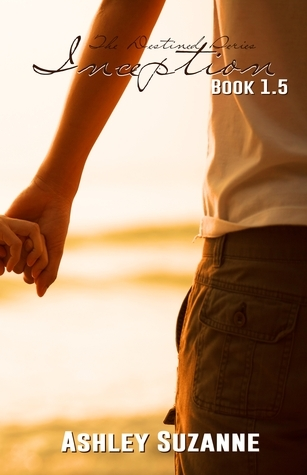 Inception (Destined, #1.5)  by  Ashley Suzanne