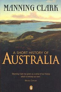 Manning Clarks History of Australia: Special Anniversary Edition  by  Manning Clark