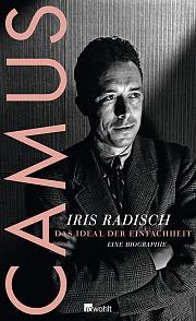 Camus: Das Ideal der Einfachheit. Eine Biographie  by  Iris Radisch