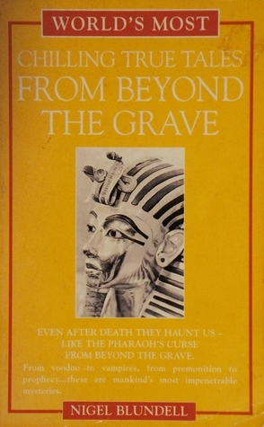 The Worlds Most Chilling Tales From Beyond The Grave Nigel Blundell