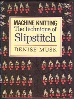 Machine Knitting: The Technique of Slipstitch  by  Denise Musk