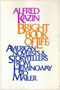 Bright Book Of Life: American Novelists And Storytellers From Hemingway To Mailer  by  Alfred Kazin