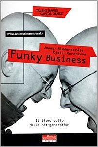Funky business. Il talento fa ballare il capitale Jonas Ridderstråle