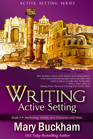 Anchoring, Action, as a Character and More (Writing Active Setting #3)  by  Mary Buckham