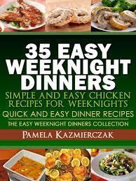 35 Easy Weeknight Dinners - Simple and Easy Chicken Recipes For Weeknights  by  Pamela Kazmierczak