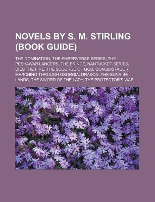 Novels S. M. Stirling (Study Guide): The Domination by Books LLC