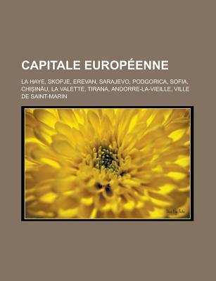 Capitale Europeenne: La Haye, Skopje, Erevan, Sarajevo, Podgorica, Sofia, Chi in U, La Valette, Tirana, Andorre-La-Vieille, Ville de Saint-Marin Source Wikipedia