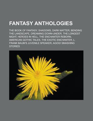 Fantasy Anthologies: The Book of Fantasy, Shadows, Dark Matter, Bending the Landscape, Dreaming Down-Under, the Longest Night, Heroes in He Source Wikipedia
