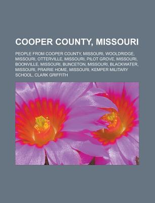 Cooper County, Missouri: People from Cooper County, Missouri, Wooldridge, Missouri, Otterville, Missouri, Pilot Grove, Missouri, Boonville  by  Books LLC