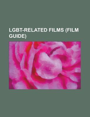 Lgbt-Related Films (Film Guide): Bisexual Pornographic Film, Bisexuality-Related Films, Boys Life Films, Gay Pornographic Films  by  Source Wikipedia