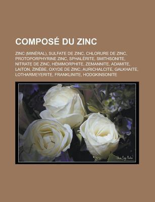 Compose Du Zinc: Zinc (Mineral), Sulfate de Zinc, Chlorure de Zinc, Protoporphyrine Zinc, Sphalerite, Smithsonite, Nitrate de Zinc, Hemimorphite, Zemannite, Adamite, Laiton, Zinebe, Oxyde de Zinc, Aurichalcite, Galkhaite Source Wikipedia