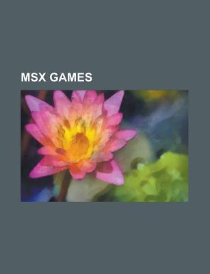 Msx Games: Tetris, Bubble Bobble, Gradius, Zork, Pac Man, R Type, Space Invaders, Final Fantasy, Survivor, Q*Bert, Zaxxon, Pitfall!, Elite  by  Books Group