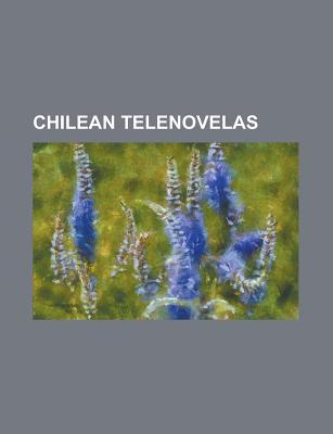 Chilean Telenovelas: Alguien Te Mira, d nde Est Elisa?, Floribella, Don Amor, Los T teres, Los Angeles de Estela, Hijos Del Monte Books LLC