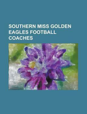 Southern Miss Golden Eagles Football Bowl Games  by  Books LLC