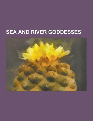 Sea and River Goddesses: Danu, Tethys, R N, Amphitrite, Chalchiuhtlicue, Naiad, Neith, Leucothea, Sedna, Nammu, Yemaja, Boann, Tefnut, Olokun Source Wikipedia
