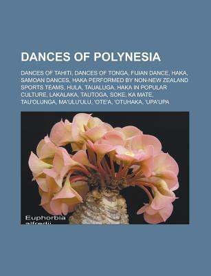 Dances of Polynesia: Hula, Haka, Tautoga, Mauluulu, Sasa, Mak Samoa, Siva Samoa  by  Books LLC