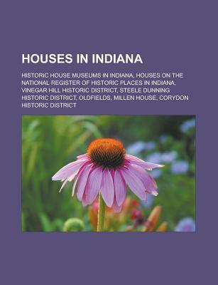 Houses in Indiana: Historic House Museums in Indiana, Houses on the National Register of Historic Places in Indiana  by  Source Wikipedia