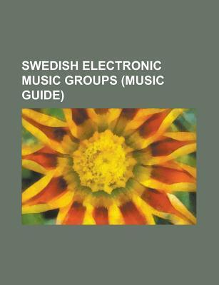 Swedish Electronic Music Groups: Ace of Base, Alcazar, the Knife, Miike Snow, Da Buzz, Boeoes Kaelstigen, Basic Element, Safri Duo, Antiloop Books LLC