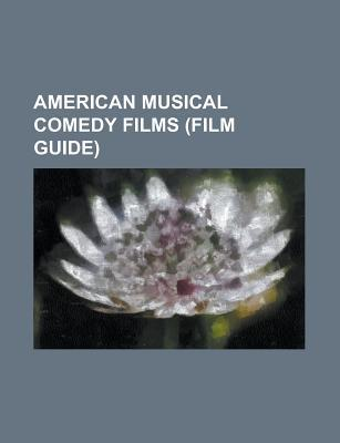 American Musical Comedy Films (Film Guide): Whats Opera, Doc?, Everyone Says I Love You, the Hollywood Revue of 1929, Duck Soup, Top Hat Source Wikipedia