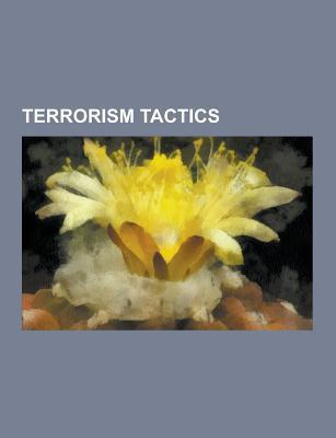 Terrorism Tactics: Aircraft Hijacking, Letter Bomb, Death Squad, Car Bomb, Hostage, Bomb Threat, Kidnapping, Suicide Attack Source Wikipedia