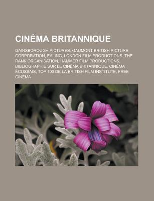 Cinema Britannique: Gainsborough Pictures, Gaumont British Picture Corporation, Ealing, London Film Productions, the Rank Organisation, Hammer Film Productions, Bibliographie Sur Le Cinema Britannique, Cinema Ecossais  by  Source Wikipedia