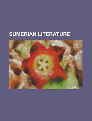 Sumerian Literature  by  Books LLC