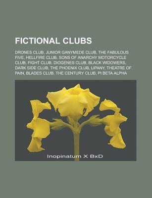Fictional Clubs: Drones Club, Junior Ganymede Club, the Fabulous Five, Hellfire Club, Sons of Anarchy Motorcycle Club, Fight Club Source Wikipedia
