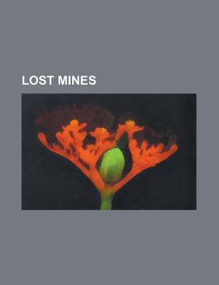 Lost Mines: Lost Dutchmans Gold Mine, Lost Adams Diggings, Swifts Silver Mine, Lasseters Reef, Lost Blue Bucket Mine, Thomas L. Smith  by  Books LLC