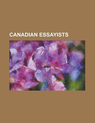 Canadian Essayists: David Rakoff, William Guy Carr, Antonio DAlfonso, Will Ferguson, Charles P. B. Taylor, Stefan Molyneux, Susan Wood  by  Books LLC