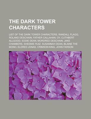 The Dark Tower Characters: List of the Dark Tower Characters, Randall Flagg, Roland Deschain, Father Callahan, Oy, Cuthbert Allgood Books LLC