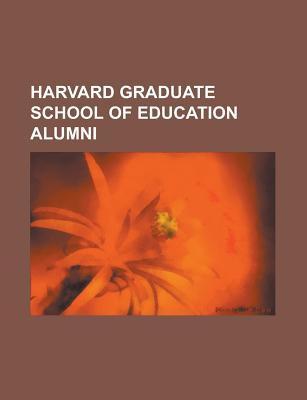 Harvard Graduate School of Education Alumni: George Hillocks, Jr., John Schlimm, James Alan Polster, Joanne V. Creighton, Patricia Hill Collins  by  Books LLC