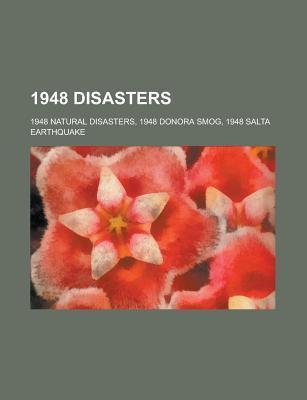 1948 Disasters: 1948 Atlantic Hurricane Season, 1948 Pacific Typhoon Season, 1948 Earthquakes, 1948 Natural Disasters Books LLC