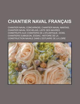 Chantier Naval Fran Ais: Liste Des Navires Construits Aux Chantiers de LAtlantique, Dcns, Zodiac, B N Teau, Rodriguez Group Livres Groupe