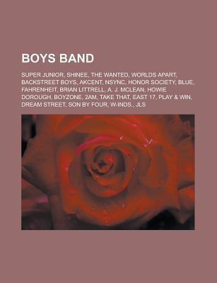 Boys Band: Shinee, Backstreet Boys, Honor Society, Blue, Worlds Apart, Fahrenheit, 2am, East 17, Boyzone, Super Junior, Akcent, T Livres Groupe
