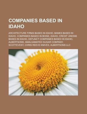 Companies Based in Idaho: Architecture Firms Based in Idaho, Banks Based in Idaho, Companies Based in Boise, Idaho  by  Source Wikipedia