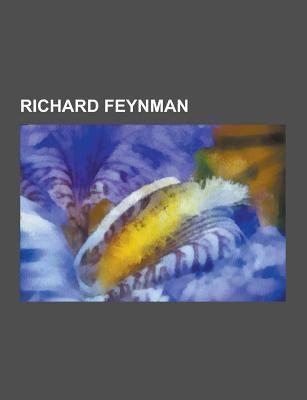 Richard Feynman: Feynman Diagram, Cargo Cult Science, Wheeler-Feynman Absorber Theory, Brownian Ratchet, Hellmann-Feynman Theorem  by  Source Wikipedia