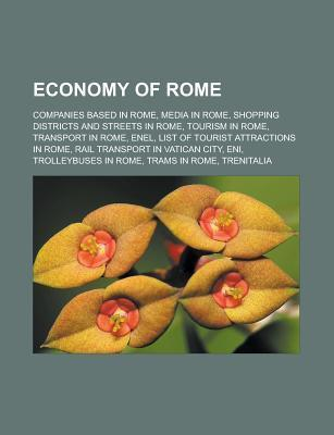 Economy of Rome: Companies Based in Rome, Media in Rome, Shopping Districts and Streets in Rome, Tourism in Rome, Transport in Rome, En  by  Source Wikipedia