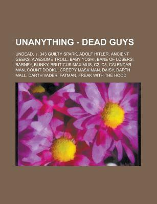 Unanything - Dead Guys: Undead, , 343 Guilty Spark, Adolf Hitler, Ancient Geeks, Awesome Troll, Baby Yoshi, Bane of Losers, Barney, Blinky, Br  by  Source Wikipedia