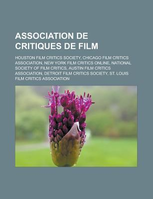 Association de Critiques de Film: Houston Film Critics Society, Chicago Film Critics Association, New York Film Critics Online, National Society of Film Critics, Austin Film Critics Association, Detroit Film Critics Society Source Wikipedia
