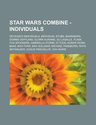 Star Wars Combine - Individuals: Deceased Individuals, Individual Stubs, Bawkneira, Donnie Deffland, Eldrik Kuraine, Eli Lasalle, Flask, Fox Spookers, Source Wikipedia