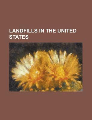Landfills in the United States: Love Canal, Munisport, Fresh Kills Landfill, Laurel Park Incorporated, Fountain Avenue Books LLC