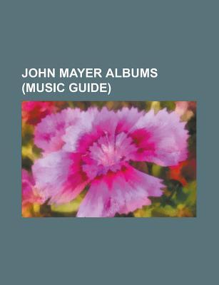 John Mayer Albums: Continuum  by  Books LLC