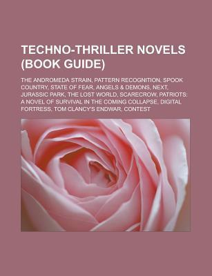 Techno-Thriller Novels (Study Guide): The Andromeda Strain, Pattern Recognition, Spook Country, State of Fear, Angels  by  Books LLC
