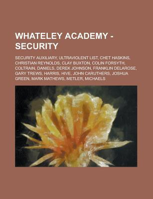 Whateley Academy - Security: Security Auxiliary, Ultraviolent List, Chet Haskins, Christian Reynolds, Clay Buxton, Colin Forsyth, Coltrain, Daniels  by  Source Wikipedia