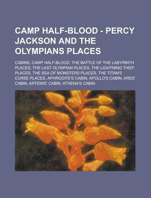 Camp Half-Blood - Percy Jackson and the Olympians Places: Cabins, Camp Half-Blood, the Battle of the Labyrinth Places, the Last Olympian Places, the L Source Wikipedia