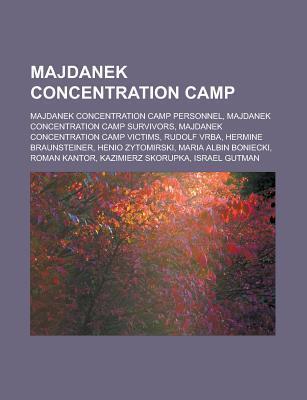 Majdanek Concentration Camp: Majdanek Concentration Camp Personnel, Majdanek Concentration Camp Survivors, Majdanek Concentration Camp Victims  by  Source Wikipedia