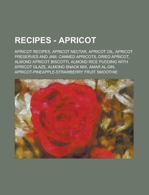 Recipes - Apricot: Apricot Recipes, Apricot Nectar, Apricot Oil, Apricot Preserves and Jam, Canned Apricots, Dried Apricot, Almond Aprico  by  Source Wikipedia