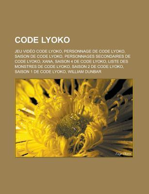 Code Lyoko: Saison 4 de Code Lyoko, Liste Des Monstres de Code Lyoko, Personnages Secondaires de Code Lyoko, Monde de Lyoko  by  Livres Groupe